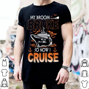 My Broom Broke So Now I Cruise Halloween Cruising shirt