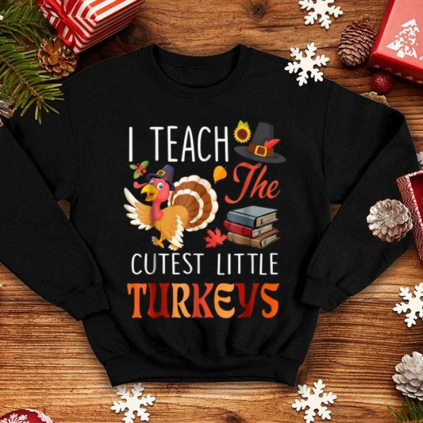 Awesome Teacher Thanksgiving I Teach The Cutest Little Turkeys shirt