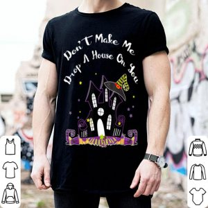 Beautiful Don't Make Me Drop A House On You Gift - Halloween Witch shirt