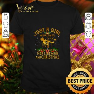 Best Just a girl who loves her lineman and Christmas shirt