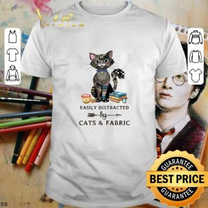 Funny Easily distracted by cats & fabric shirt
