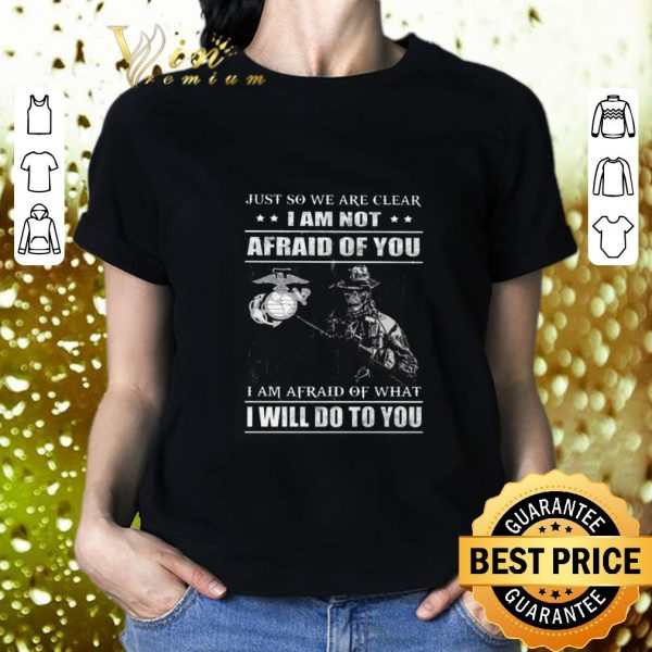 Funny Skull veteran Just so we are clear i am not afraid of you i am shirt