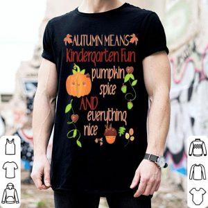 Official Kindergarten Teacher Student Fall Autumn Pumpkin Spice Nice shirt