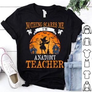 Official Nothing Scares Me I'm Anatomy Teacher Halloween Party Gift shirt