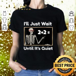 Top Skeleton i'll just wait until it's quiet math teacher shirt