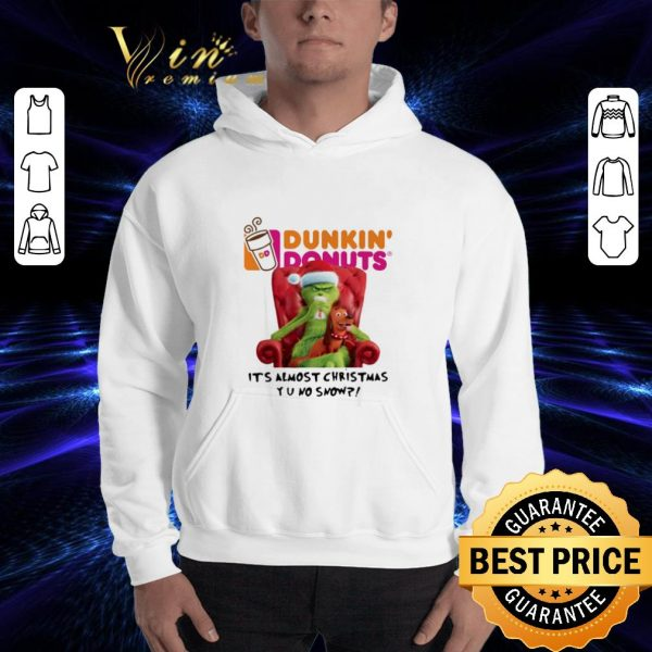 Awesome Grinch Dunkin' Donuts it's almost Christmas YU no snow shirt
