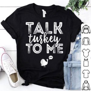 Awesome Talk Turkey To Me Cute Funny Thanksgiving Gobble Gift shirt