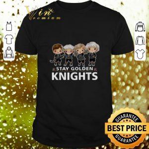 Awesome Vegas Golden Knights Stay Golden Knights Golden Girls shirt