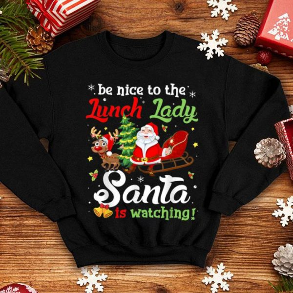 Beautiful Christmas Be Nice To The Lunch Lady Santa Is Watching Xmas shirt