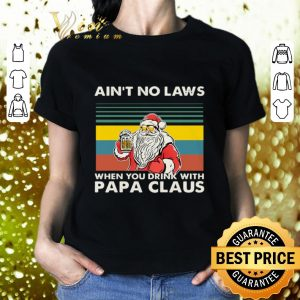 Best Ain't no laws when you drink with papa claus vintage shirt