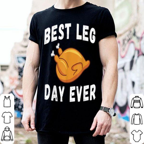 Nice Funny Turkey Thanksgiving Best Leg Day Ever Feast Gift shirt