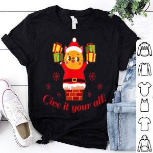Nice Give It Your All Santa Cat Chimney Christmas Gift shirt