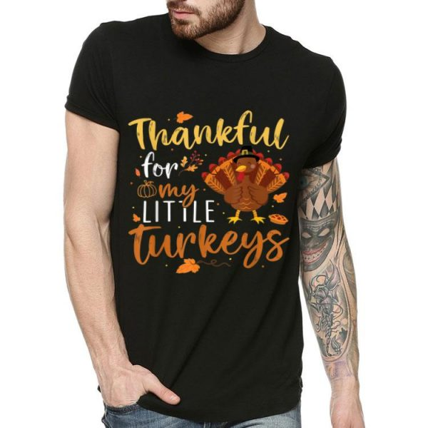 Premium Thankful For My Little Turkeys Teachers Thanksgiving Gift shirt