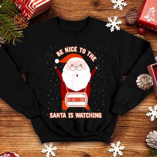 Pretty Be Nice To Screenwriter Santa Is Watching Xmas shirt