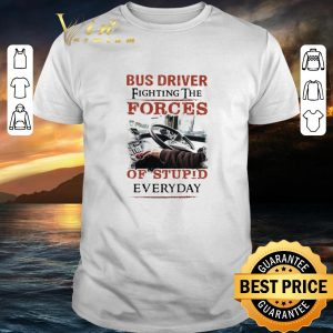 Pretty Bus driver fighting the forces of stupid everyday shirt