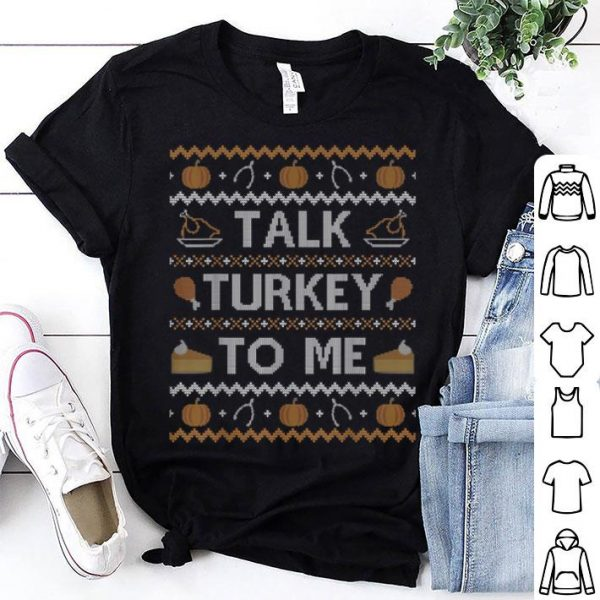 Pretty Funny Ugly Thanksgiving Sweater Talk To Me shirt