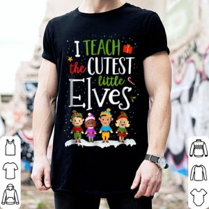 Top I Teach The Cutest Little Elves Christmas Teacher shirt