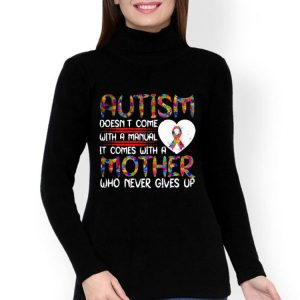 Autism Doesn't Come With A Manual It Comes With A Mother shirt