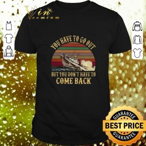 Awesome Cruise you have to go out you don't have to come back vintage shirt