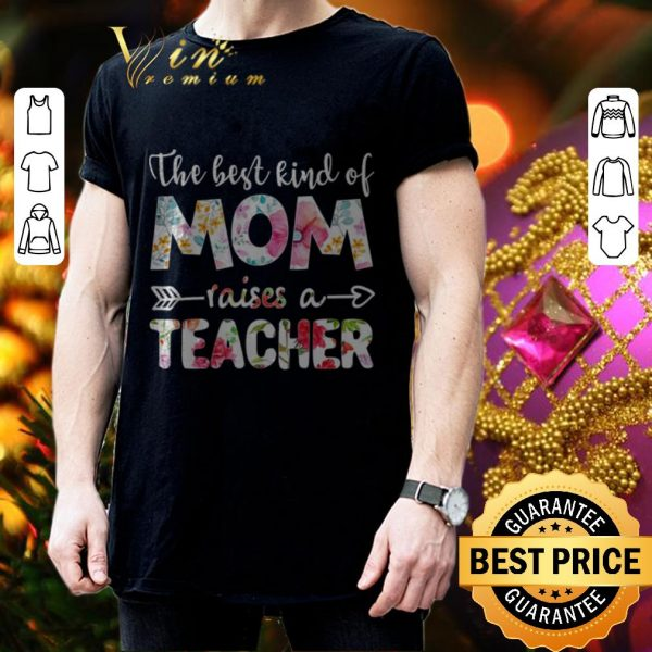 Awesome Flowers The best kind of mom raises a teacher shirt