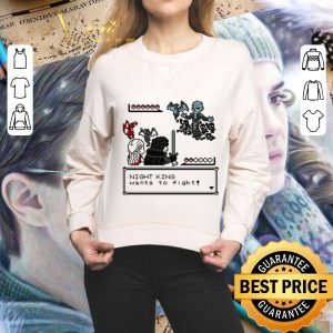 Best Night King want to fight Game Of Thrones shirt 1