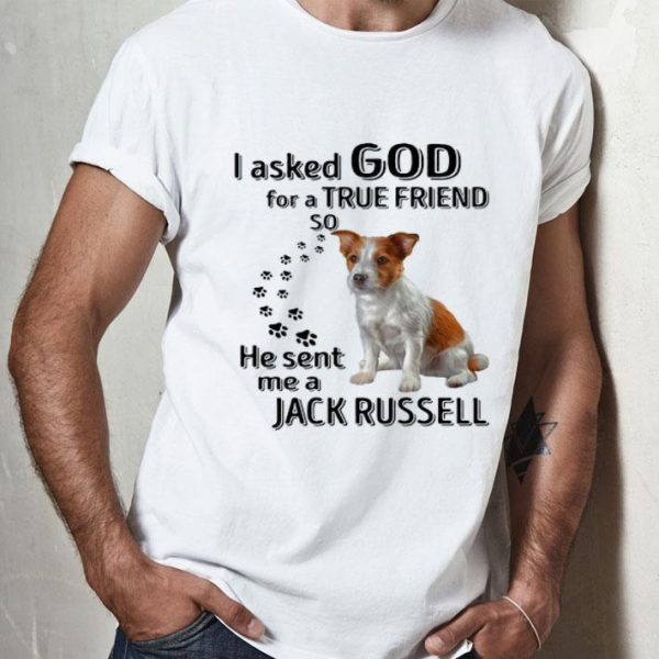 Jack Russell Dog Paws I Asked God For A True Friend Jack Russell shirt