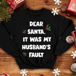 Original Dear Santa It Was My Husbands Fault, Funny Christmas sweater