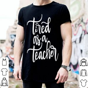 Premium Tired As A Teacher Funny Teacher Gifts Christmas School Tees sweater