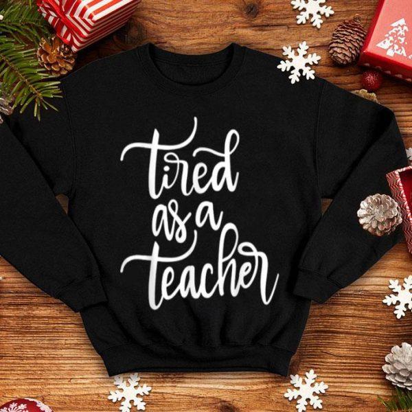 Premium Tired As A Teacher Funny Teacher Gifts Christmas School Tees sweater