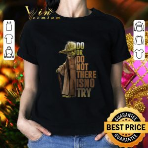 Pretty Yoda do or do not there is no try Star Wars shirt
