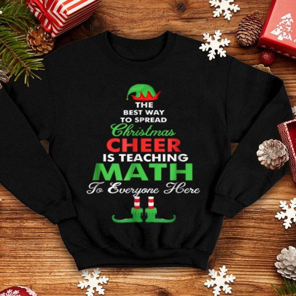 Top he Best Way to Spread Christmas Cheer is Teaching Math sweater