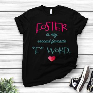 Foster Is My Second Favorite F-word shirt