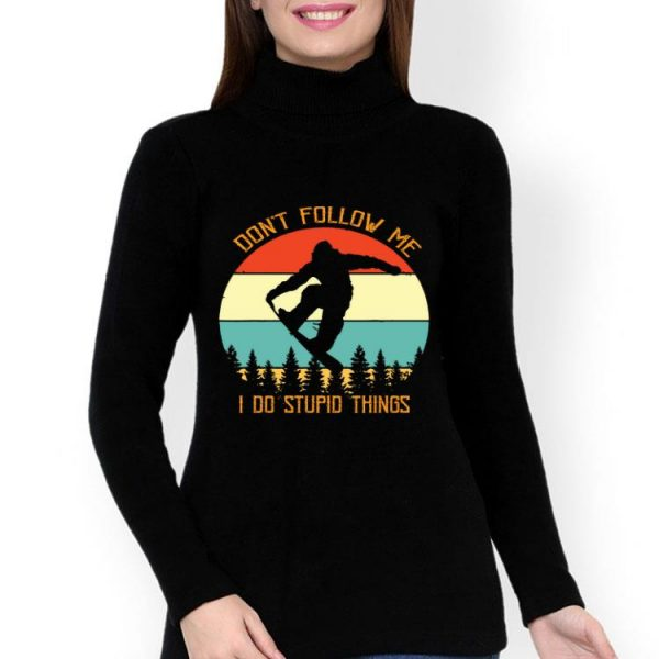 Snowboarding Don't Follow Me I Do Stupid Things Vintage shirt