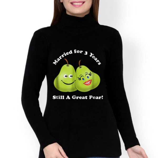 3rd Anniversary Married For 3 Years Still A Great Pear shirt