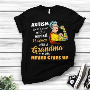 Autism Doesn't Come With A Manual It Comes With A Grandma shirt