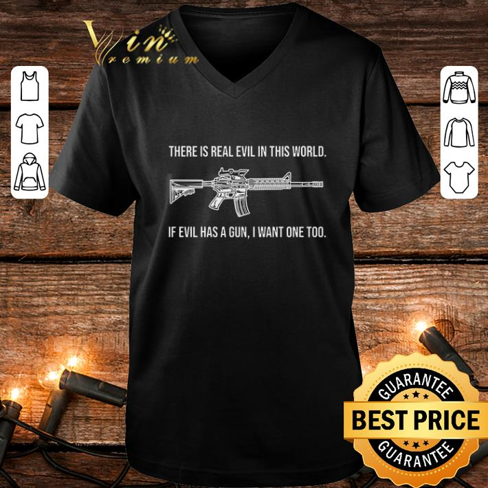 Pretty There is real evil in this world if evil has a gun i want one too shirt 4 - Pretty There is real evil in this world if evil has a gun i want one too shirt