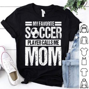 Awesome My Favorite Soccer Calls Me Mom Mothers Day Gift shirt