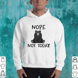Bear Nope Not Today shirt