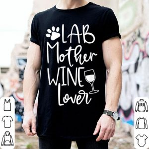 Beautiful Lab Mom Dog Wine Labrador Mothers Day Gift Tee Women shirt