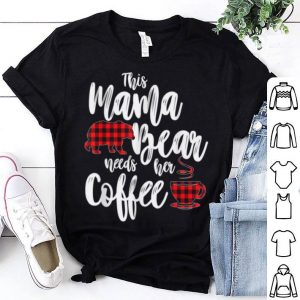 Beautiful Red Plaid Mama Bear Needs Her Coffee Buffalo Cabin shirt