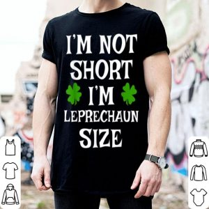 Nice I'm Not Short I'm Leprechaun Size St Patrick's Day Funny shirt