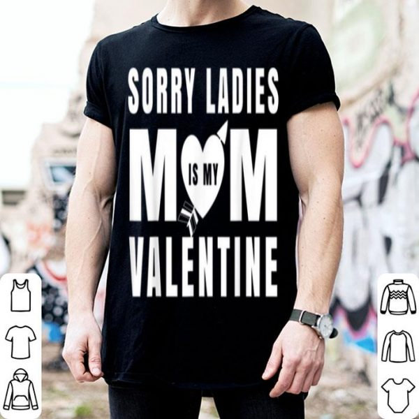 Top Sorry Ladies Mom Is My Valentine Mother Kids Valentine's Day shirt