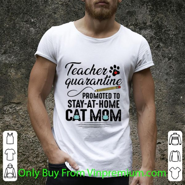Awesome Teacher Quarantine Promoted To Stay At Home Cat Mom shirt
