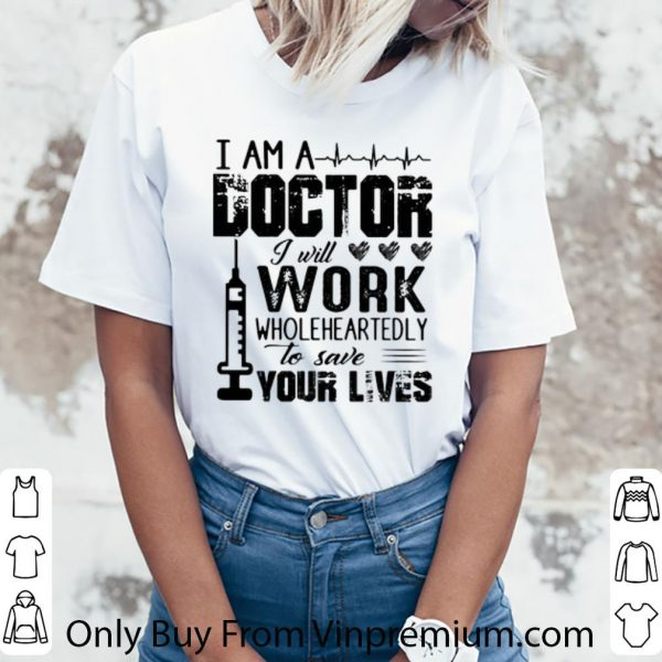 Hot I Am A Doctor I Will Work Wholeheartedly To Save Your Lives shirt