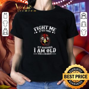 Official Chicken fight me if you wish but remember i am old for a reason shirt