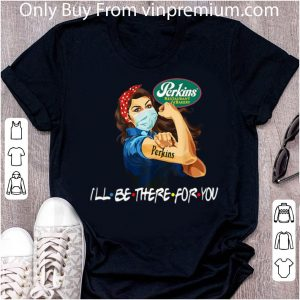 Pretty Strong Woman Perkins Restaurant I'll Be There For You Covid-19 shirt