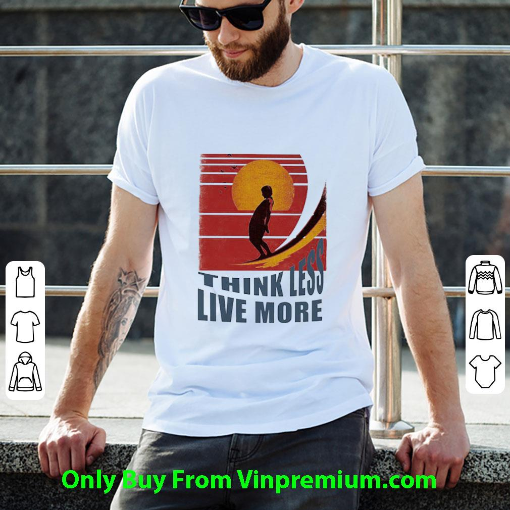 Awesome Think Less Live More Vintage shirt