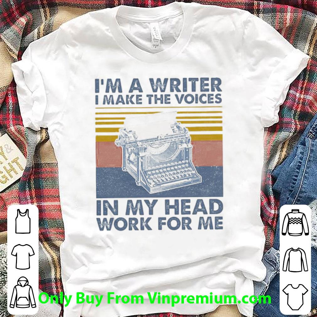 Great I'm A Writer I Make The Voices In My Head Work For Me Vintage shirt