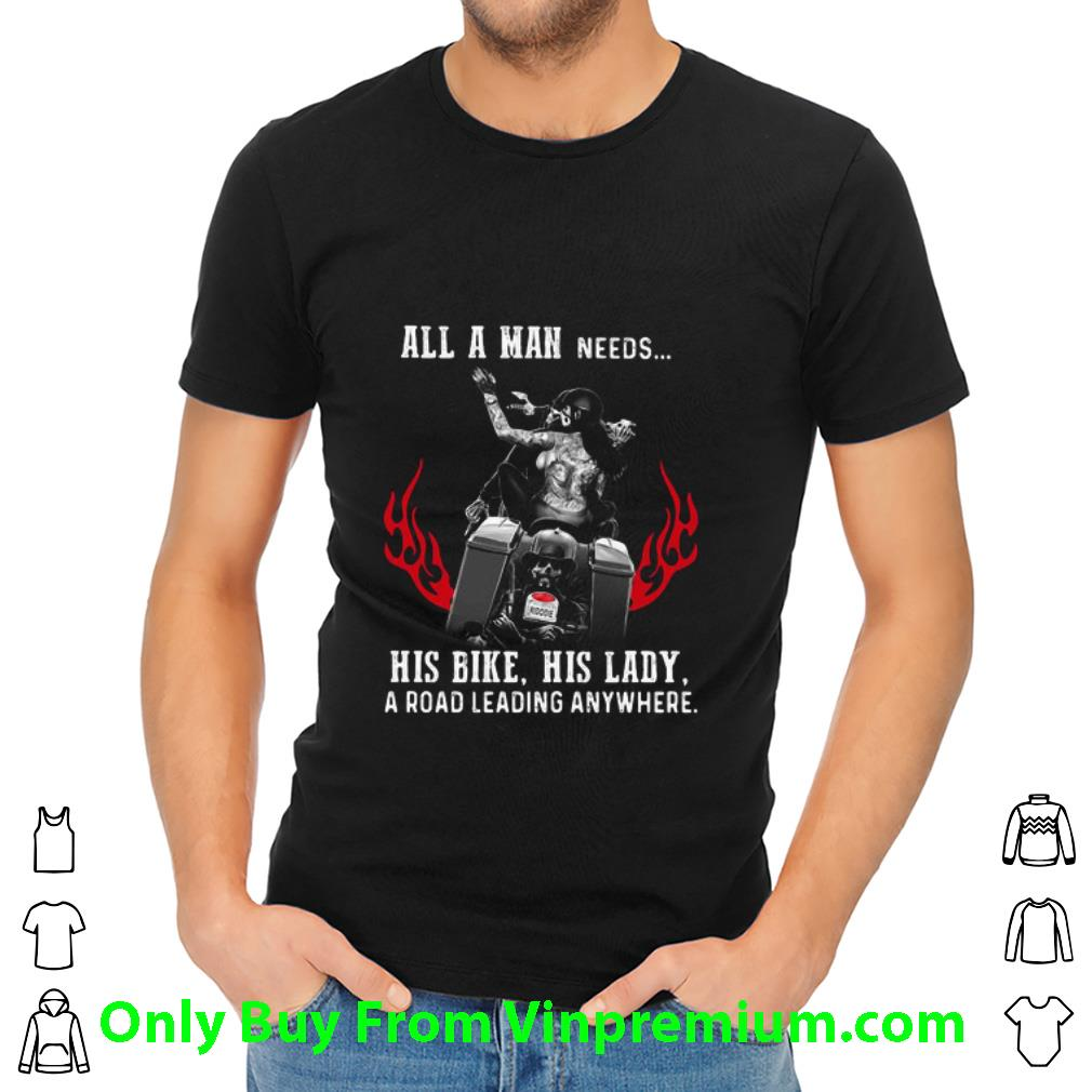 Great All A Man Needs His Bike His Lady A Road Leading Anywhere shirt