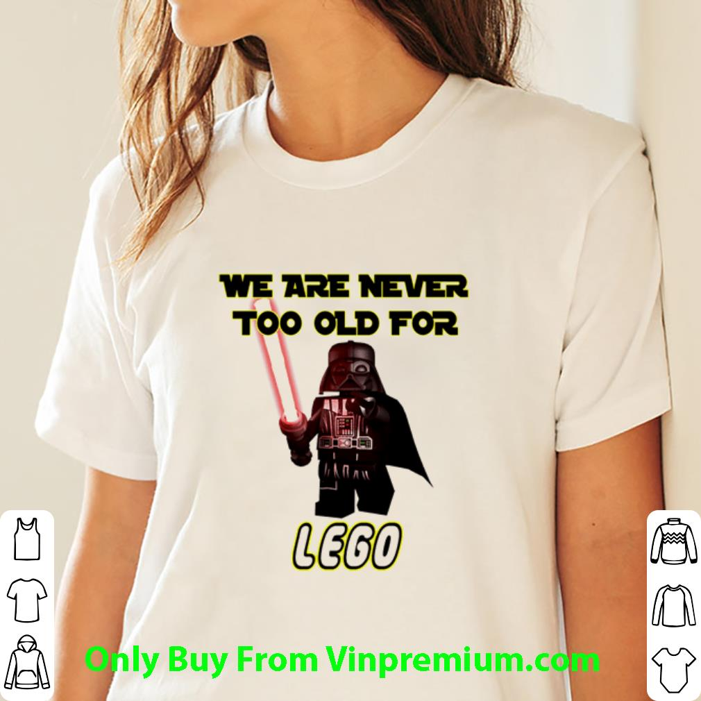 Awesome Star Wars Darth Vader We Are Never Too Old For Lego shirt